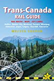 Trans-Canada Rail Guide, 5th: includes city guides to Halifax, Quebec City, Montreal, Toronto, Winnipeg, Edmonton, Jasper, Calgary, Churchill  and Vancouver (Trailblazer Guides)