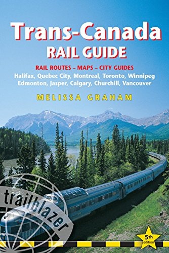 Trans Canada Rail Guide  5Th  Includes City Guides To Halifax  Quebec City  Montreal  Toronto  Winnipeg  Edmonton  Jasper  Calgary  Churchill  And Vancouver  Trailblazer Guides