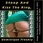 Stoop and Kiss the Ring, Bitch!: Parts I, II, & III | Dominique Freshly