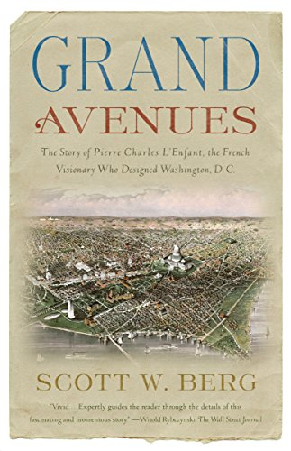 Grand Avenues: The Story of Pierre Charles L'Enfant, the French Visionary Who Designed Washington, D.C.