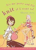 It's My Party and I'll Knit If I Want To!, Sharon Aris, 1741140730