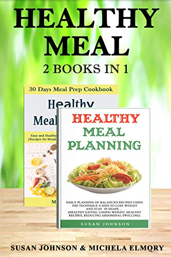 (Healthy meal : 2 books in 1:Healthy meal 2 Books in 1: Healthy meal planning Dаilу рlаnning оf balanced recipes Using thе TECHNIQUE A DISH & Healthy meal planning 30 day Meal Prep Cооkbооk.)