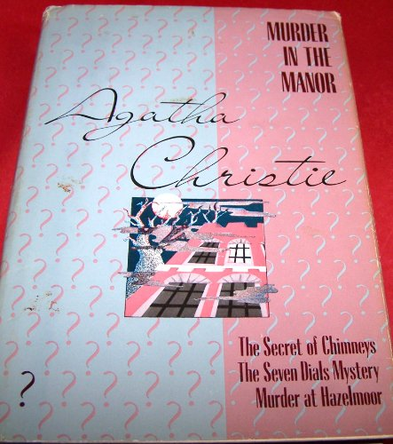 Murder in the Manor:  The Secret of Chimneys / The Seven Dials Mystery / Murder at Hazelmoor