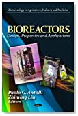 Bioreactors: Design, Properties and Applications (Biotechnology in Argiculture, Industry and Medicine)