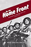 Front cover for the book On the Home Front: Melbourne in Wartime 1939-1945 by Kate Darian-Smith
