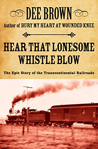 Hear That Lonesome Whistle Blow: The Epic Story of the Transcontinental Railroads cover