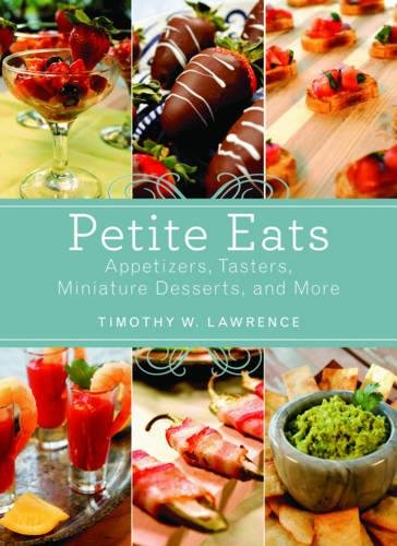 Petite Eats: Appetizers, Tasters, Miniature Desserts, and More (Sized Bite Desserts)