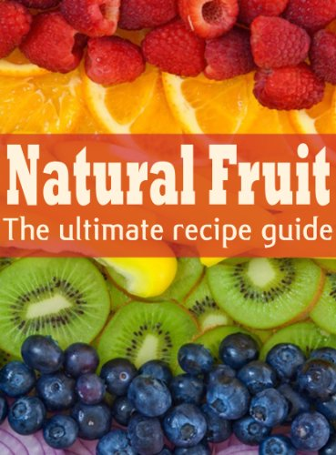 - Natural Fruit :The Ultimate Recipe Guide - Over 100 Natural & Healthy Recipes