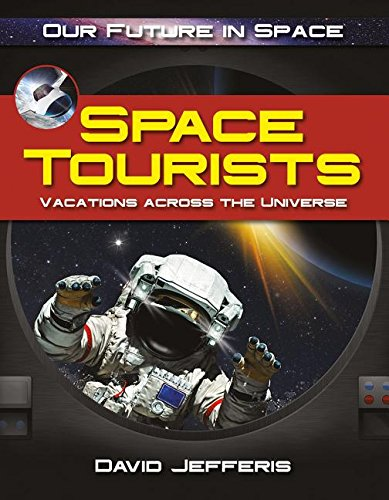 Space Tourists: Vacations Across the Universe (Our Future in Space)
