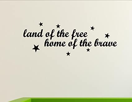 Amazoncom Land Of The Free Home Of The Brave Vinyl Wall Saying