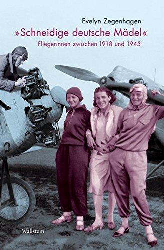 »Schneidige deutsche Mädel«. Fliegerinnen zwischen 1918 und 1945 (Deutsches Museum. Abhandlungen und Berichte - Neue Folge)