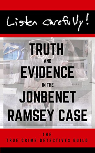 Listen Carefully: Truth and Evidence in the JonBenet Ramsey Case