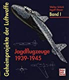Geheimprojekte der Luftwaffe, Bd.1, Jagdflugzeuge 1939-45