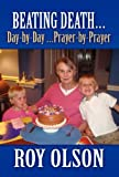 Beating Death Day-By-Day Prayer-by-Prayer, Roy Olson, 146266105X