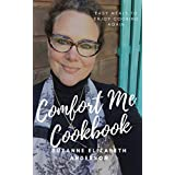 Comfort Me Cookbook: Easy Meals to Enjoy Cooking Again