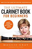 The Ultimate Clarinet Book for Beginners: How to Play the Clarinet with Precision, Passion and Pulse