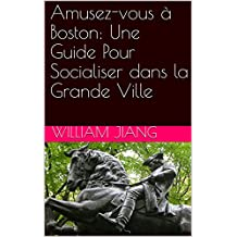 Amusez-vous à Boston: Une Guide Pour Socialiser dans la Grande Ville (French Edition)