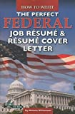 How to Write the Perfect Federal Job Resume & Resume Cover Letter: With Companion CD-ROM [With CDROM] [HT WRITE THE PERFECT FEDE-W/CD] [Paperback]