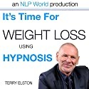 It's Time For Weight Loss With Terry Elston: International Prime-Selling NLP Hypnosis Audio Rede von Terry H Elston Gesprochen von: Terry H Elston