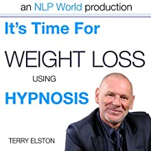It's Time For Weight Loss with Terry Elston: International Prime-Selling NLP Hypnosis Audio Speech by Terry H Elston Narrated by Terry H Elston