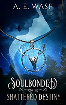 Shattered Destiny (Soulbonded Book 2) by [Wasp, A. E.]
