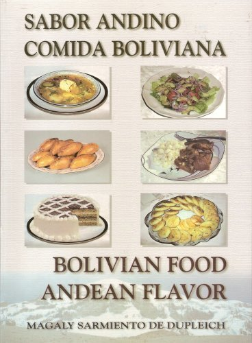 Bolivian food andean flavor sabor andino comida boliviana magaly bolivian food andean flavor sabor andino comida boliviana magaly sarmiento 9789990553420 amazon books forumfinder Image collections