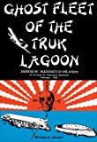 "Ghost Fleet of the Truk Lagoon: An Account of ""Operation Hailstone"", February, 1944"