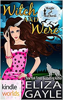 Magic and Mayhem: Witch and Were (Kindle Worlds Novella) by [Gayle, Eliza]