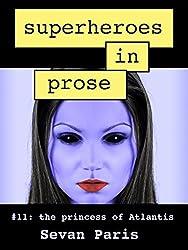 Superheroes in Prose Vol 11: The Princess of Atlantis