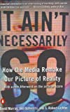 img - for It Ain't Necessarily So: How the Media Remake Our Picture of Reality book / textbook / text book