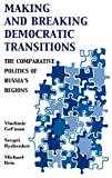 img - for Making and Breaking Democratic Transitions: The Comparative Politics of Russia's Regions (The Soviet Bloc and After) book / textbook / text book