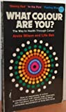 img - for What Colour Are You? The Way to Health Through Colour by Annie Wilson (1981-07-16) book / textbook / text book