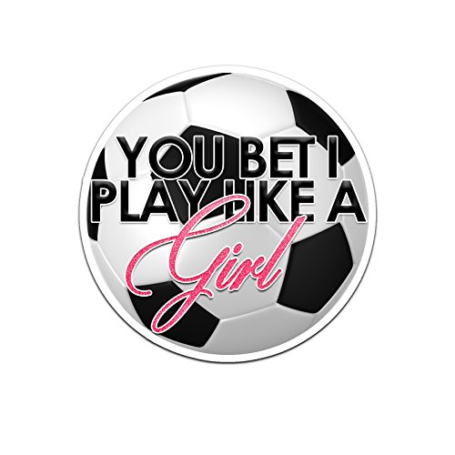 Decal Serpent You Bet I Play Like A Girl Soccer Ball Color Vinyl Sports Car Laptop Sticker - 6""