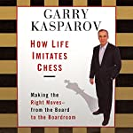 How Life Imitates Chess: Making the Right Moves, from the Board to the Boardroom | Garry Kasparov