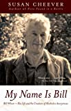 My Name Is Bill: Bill Wilson--His Life and the