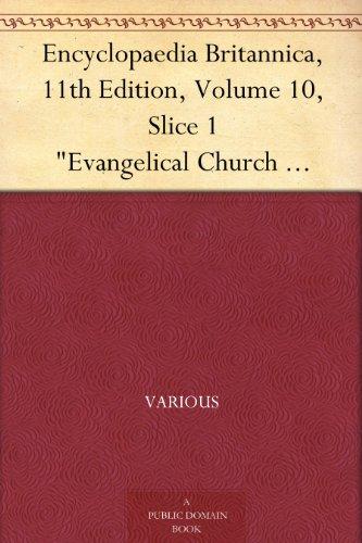 "Encyclopaedia Britannica, 11th Edition, Volume 10, Slice 1 ""Evangelical Church Conference"" to ""Fairbairn, Sir William"""