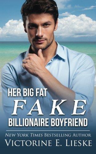 Read Online Her Big Fat Fake Billionaire Boyfriend (Billionaire Series) (Volume 1) pdf epub
