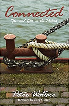 Connected: You and God in the Psalms by Peter Wallace (2009-04-01)
