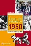 Nous, les enfants de 1950 : De la naissance à l'âge adulte