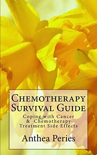 Chemotherapy Survival Guide: Coping with Cancer & Chemotherapy Treatment Side Effects