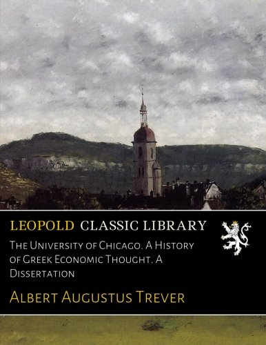 Download The University of Chicago. A History of Greek Economic Thought. A Dissertation PDF