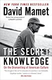 Image of The Secret Knowledge: On the Dismantling of American Culture