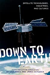 Down to Earth: Satellite Technologies, Industries, and Cultures (New Directions in International Studies)