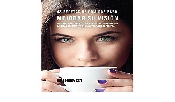 Amazon.com: 43 Recetas de Comidas para Mejorar Su Visión [43 Meal Recipes to Improve Your Vision]: Alimente a Su Cuerpo Comidas Ricas en Vitaminas Que ...