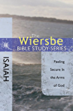 The Wiersbe Bible Study Series: Isaiah: Feeling Secure in the Arms of God (Wiersbe Bible Study (David C. Cook))