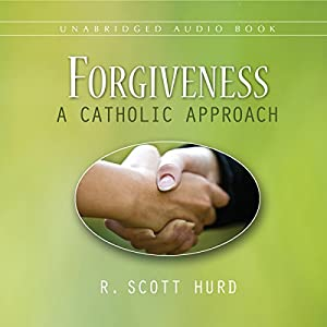 Forgiveness: A Catholic Approach Audiobook