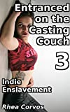 Entranced on the Casting Couch 3: Indie Enslavement