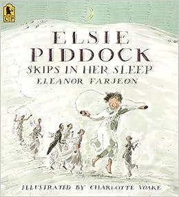 Elsie Piddock Skips in Her Sleep: Eleanor Farjeon, Charlotte Voake: 9780763638108: Amazon.com: Books