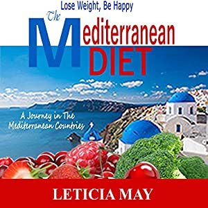 The Mediterranean Diet: Lose Weight, Be Happy Audiobook