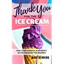 Thank You For The Ice Cream: How To Be Thankful In Adversity So You Can Enjoy The Journey!